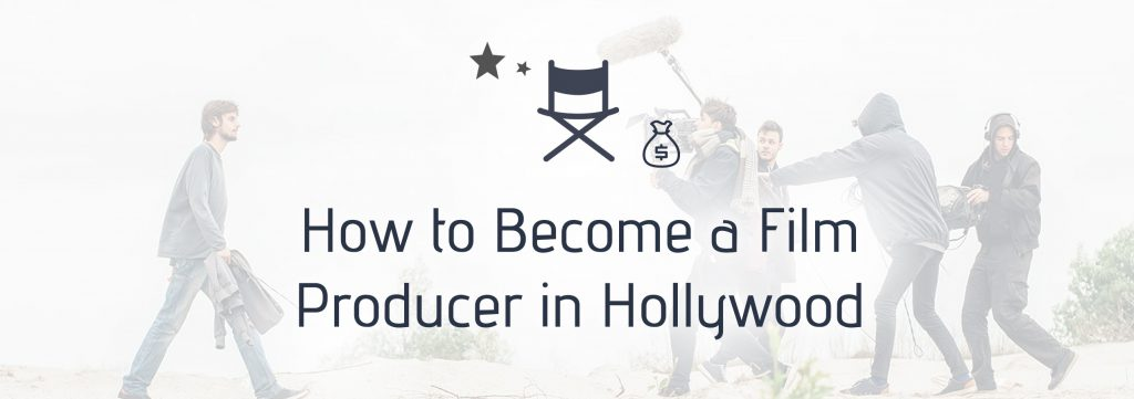How To Become a Producer in Hollywood