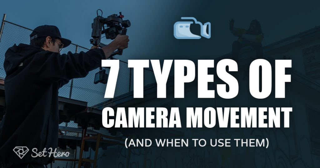 7 Types of Camera Movement (and when to use them)