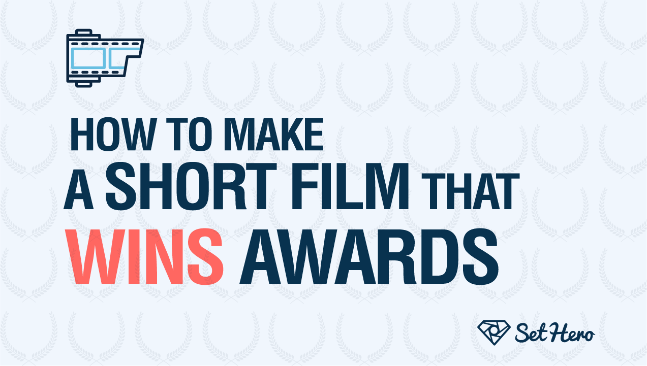 How to Make Short Films That Win Awards