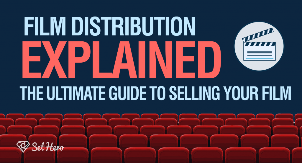Film Distribution Explained - the Ultimate guide to selling your film